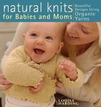 Natural Knits for Babies and Moms ebook by Louisa Harding