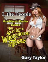 I, the People: How Marvin Zindler Busted the Best Little Whorehouse in Texas ebook by Gary Taylor