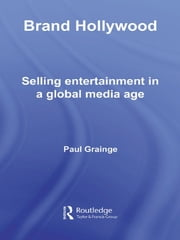 Brand Hollywood - Selling Entertainment in a Global Media Age ebook by Paul Grainge