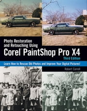 Photo Restoration and Retouching Using Corel PaintShop Photo Pro X4, 3rd ed. ebook by Robert Correll