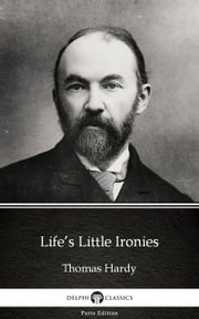 Life's Little Ironies by Thomas Hardy (Illustrated) ebook by Thomas Hardy