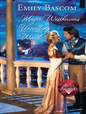 Major Westhaven's Unwilling Ward ebook by Emily Bascom