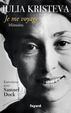 Je me voyage - Mémoires ebook by Julia Kristeva, Samuel Dock