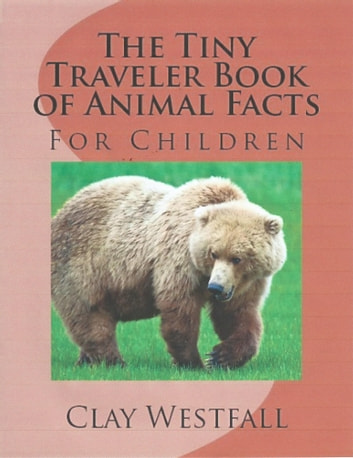 The Tiny Traveler Book of Animal Facts ebook by Clay Westfall