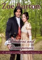 Decisions and Consequences - A Pride & Prejudice Variation ebook by