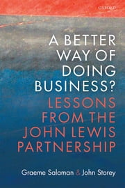 A Better Way of Doing Business? - Lessons from The John Lewis Partnership ebook by Graeme Salaman, John Storey