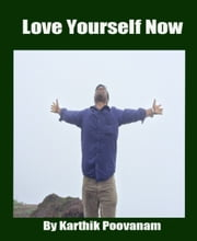 Love yourself now ebook by Karthik Poovanam