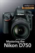 Mastering the Nikon D750 ekitaplar by Darrell Young