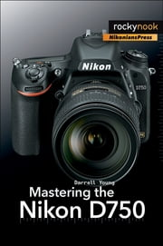 Mastering the Nikon D750 ebook by Darrell Young