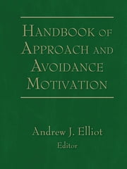 Handbook of Approach and Avoidance Motivation ebook by Andrew J. Elliot