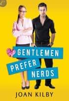 Gentlemen Prefer Nerds ebook by Joan Kilby