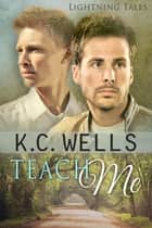 Teach Me (Lightning Tales) ebook by K.C. Wells