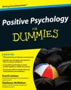 Positive Psychology For Dummies ebook by Averil Leimon, Gladeana McMahon