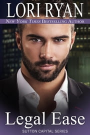 Legal Ease - Sutton Capital Series, Book One ebook by Lori Ryan