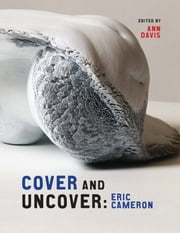 Cover and Uncover - Eric Cameron ebook by Peggy Gale,Diana Nemiroff,Thierry de Duve