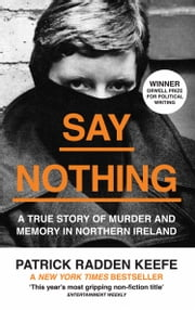 Say Nothing: A True Story Of Murder and Memory In Northern Ireland ebook by Patrick Radden Keefe