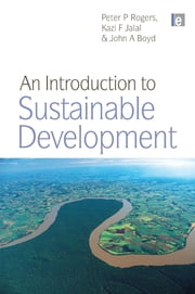 An Introduction to Sustainable Development ebook by Peter P. Rogers,Kazi F. Jalal,John A. Boyd