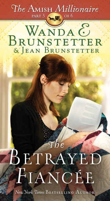The Betrayed Fiancée - The Amish Millionaire Part 3 ebook by Wanda E. Brunstetter,Jean Brunstetter