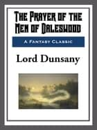 The Prayer of the Men of Daleswood ebook by Lord Dunsany