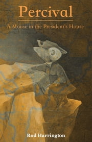 Percival, a Mouse in the Presidents House ebook by Rod Harrington