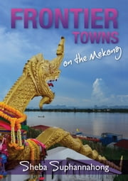 Frontier Towns On the Mekong ebook by Sheba Suphannahong