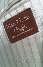 Man Made Magic - When Science Meets Fashion: The Story Of Nylon And Man-Made Textiles In Fashion ebook by Ronnie Price