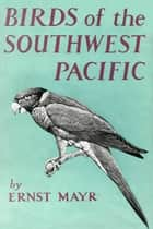Birds of the Southwest Pacific ebook by Ernst Mayr