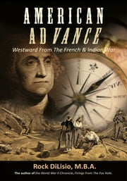 American Advance - Westward From The French & Indian War ebook by Rock DiLisio