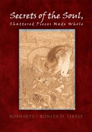 Secrets of the Souls, Shattered Pieces Made Whole ekitaplar by BoSweets, Bonita D. Likely