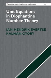 Unit Equations in Diophantine Number Theory ebook by Evertse, Jan-Hendrik