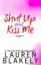 Shut Up and Kiss Me ebook by