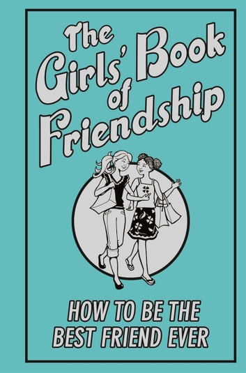 The Girls' Book of Friendship - How To Be The Best Friend Ever ebook by Gemma Reece