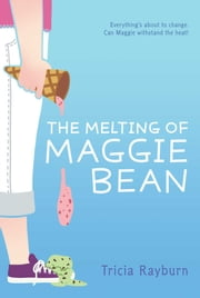 The Melting of Maggie Bean ebook by Tricia Rayburn