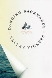 Dancing Backwards - A Novel ebook by Salley Vickers