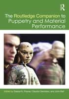 The Routledge Companion to Puppetry and Material Performance ebook by Dassia N. Posner,Claudia Orenstein,John Bell