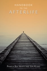 Handbook to the Afterlife ebook by Pamela Rae Heath,Jon Klimo