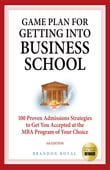 Game Plan for Getting into Business School: 100 Proven Admissions Strategies to Get You Accepted at the MBA Program of Your Choice (3rd Edition)