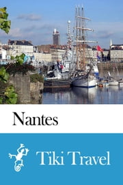 Nantes (France) Travel Guide - Tiki Travel ebook by Tiki Travel