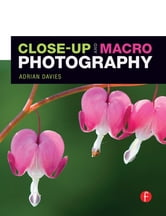 Close-Up and Macro Photography ebook by Adrian Davies