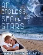 An Endless Sea of Stars ebook by Jamie Lynn Miller