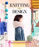 Knitting by Design - Gather Inspiration, Design Looks, and Knit 15 Fashionable Projects eBook by Emma Robertson, Max Wanger