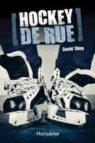 Hockey de rue ebook by David Skuy, Laurent Chabin
