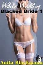 White Wedding, Blacked Bride ebook by Anita Blackmann