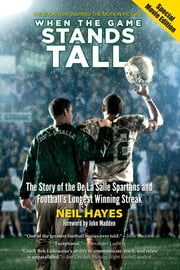 When the Game Stands Tall, Special Movie Edition - The Story of the De La Salle Spartans and Football's Longest Winning Streak ebook by Neil Hayes,John Madden