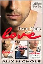 From Paris with Love - La Bohème Box Set ebook by Alix Nichols