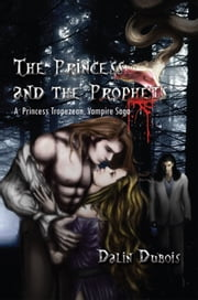 The Princess and the Prophets - A Princess, Tropezean, Vampire Saga ebook by Dalin Dubois