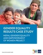 Nepal Gender Equality and Empowerment of Women Project - Gender Results Case Study ebook by Asian Development Bank