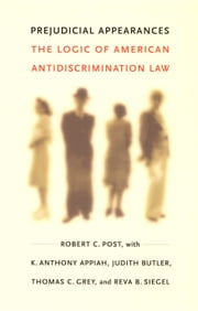 Prejudicial Appearances - The Logic of American Antidiscrimination Law ebook by Robert C. Post,K.  Anthony Appiah,Judith Butler,Thomas C. Grey,Reva B. Siegel