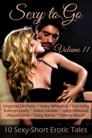 Sexy to Go Volume 11 (10 Sexy-Short Erotic Tales) - Sexy to Go, #11 ebook by Allyson Lindt,Virginnia De Parte,Eva Lefoy,Daisy Banks,Pamela Moran,Kathryn Lively,Shiloh Saddler,Haley Whitehall,Leigh Ellwood