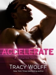 Accelerate - A Hotwired Novel ebook by Tracy Wolff